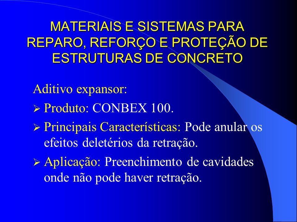MATERIAIS E SISTEMAS PARA REPARO, REFORÇO E PROTEÇÃO DE ESTRUTURAS DE CONCRETO Aditivo expansor: Produto: CONBEX 100. Principais Características: Pode