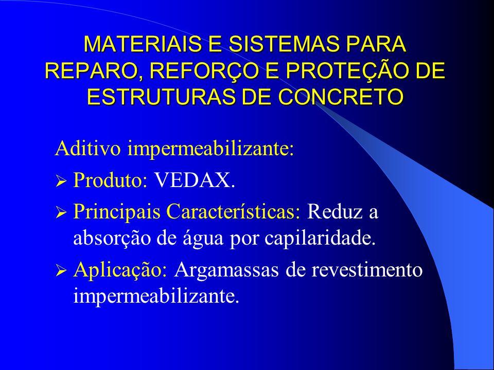 MATERIAIS E SISTEMAS PARA REPARO, REFORÇO E PROTEÇÃO DE ESTRUTURAS DE CONCRETO Aditivo impermeabilizante: Produto: VEDAX. Principais Características: