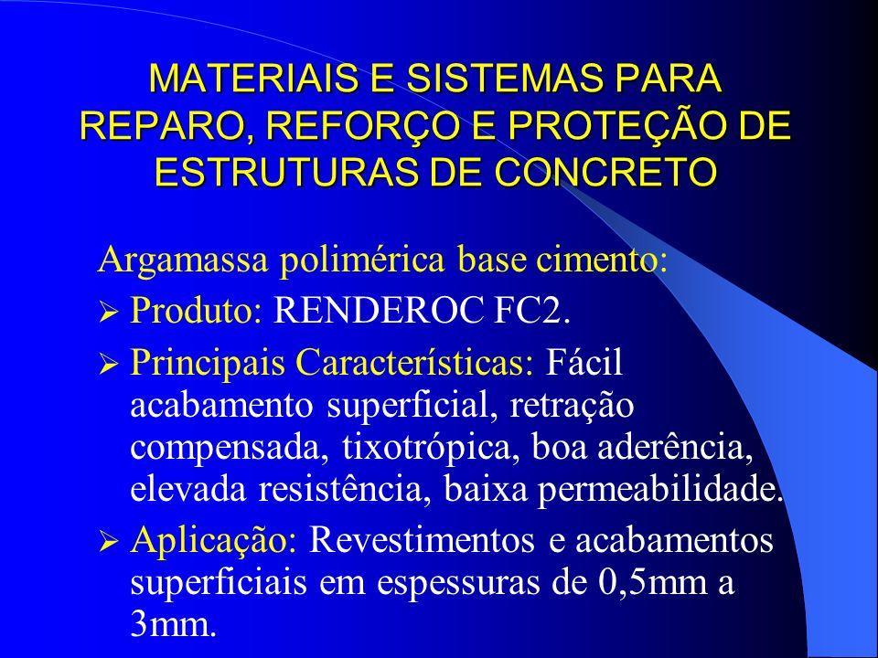 MATERIAIS E SISTEMAS PARA REPARO, REFORÇO E PROTEÇÃO DE ESTRUTURAS DE CONCRETO Argamassa polimérica base cimento: Produto: RENDEROC FC2. Principais Ca
