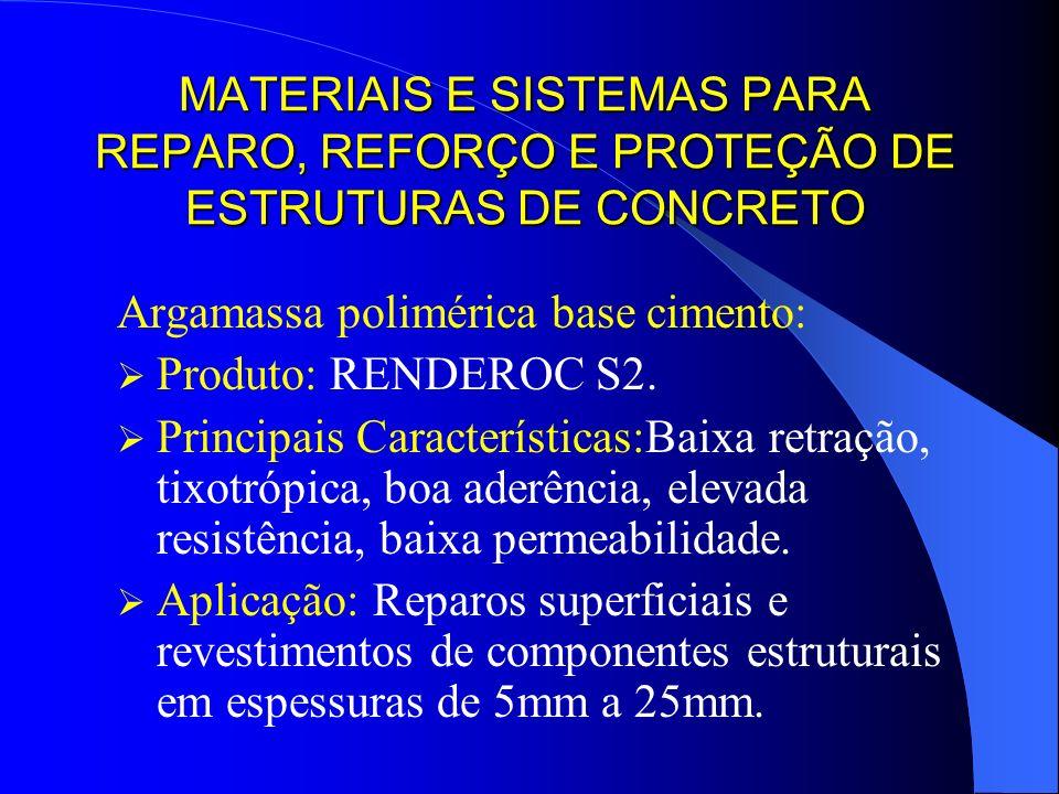 MATERIAIS E SISTEMAS PARA REPARO, REFORÇO E PROTEÇÃO DE ESTRUTURAS DE CONCRETO Argamassa polimérica base cimento: Produto: RENDEROC S2. Principais Car