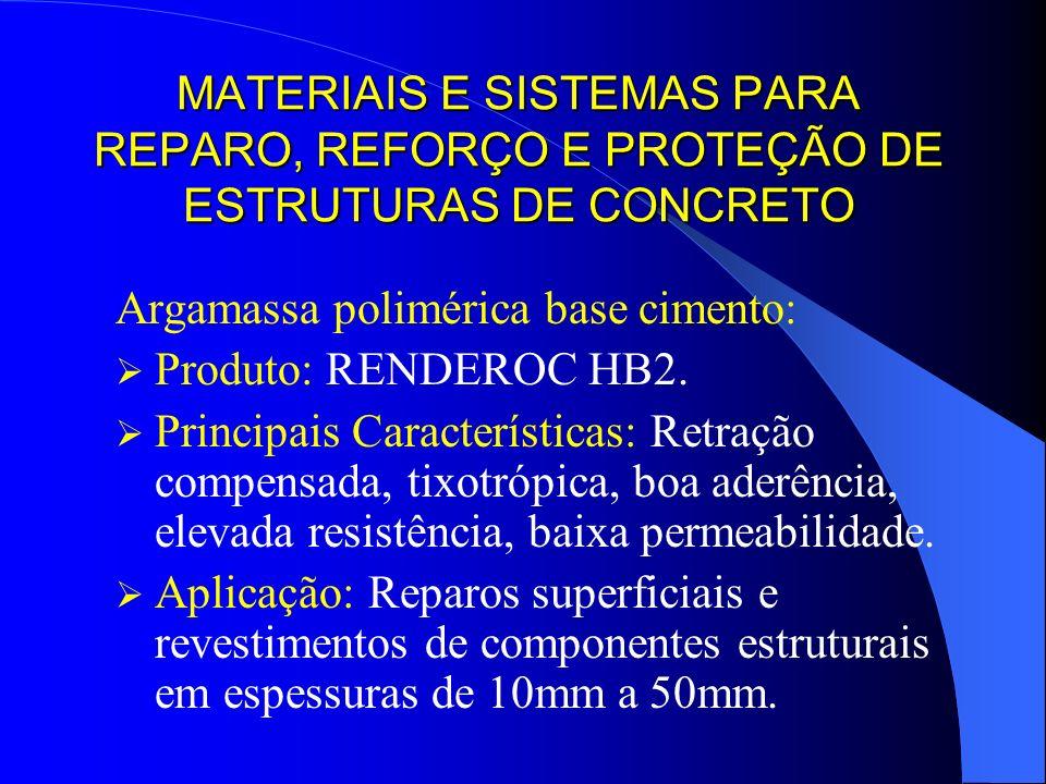MATERIAIS E SISTEMAS PARA REPARO, REFORÇO E PROTEÇÃO DE ESTRUTURAS DE CONCRETO Argamassa polimérica base cimento: Produto: RENDEROC HB2. Principais Ca