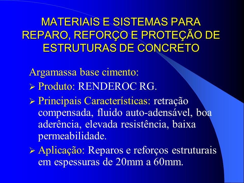 MATERIAIS E SISTEMAS PARA REPARO, REFORÇO E PROTEÇÃO DE ESTRUTURAS DE CONCRETO Argamassa base cimento: Produto: RENDEROC RG. Principais Característica