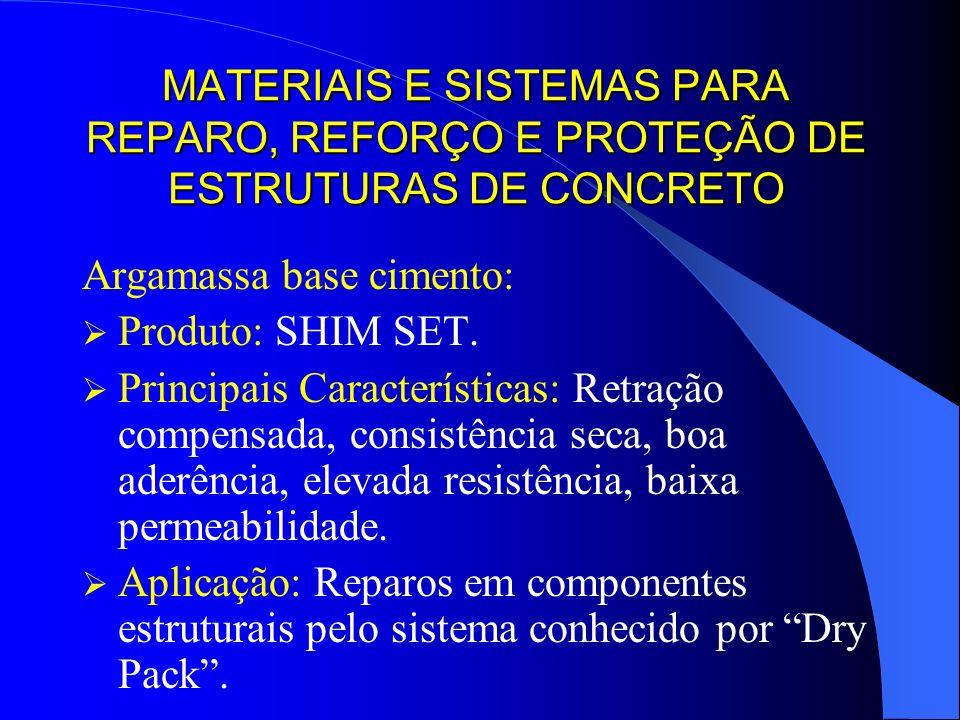 MATERIAIS E SISTEMAS PARA REPARO, REFORÇO E PROTEÇÃO DE ESTRUTURAS DE CONCRETO Argamassa base cimento: Produto: SHIM SET. Principais Características: