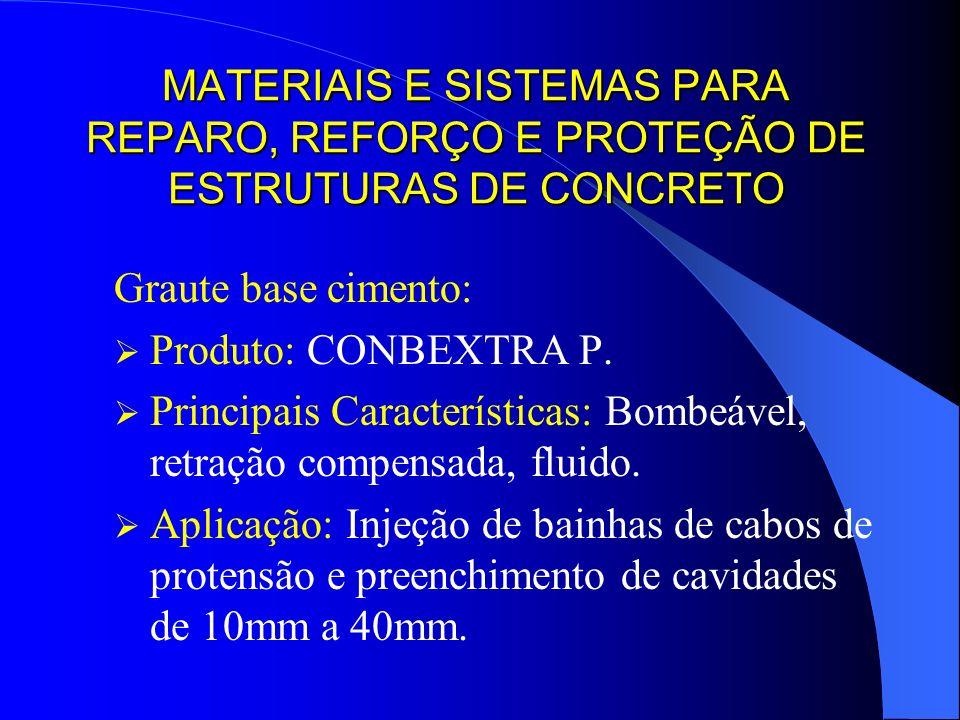 MATERIAIS E SISTEMAS PARA REPARO, REFORÇO E PROTEÇÃO DE ESTRUTURAS DE CONCRETO Graute base cimento: Produto: CONBEXTRA P. Principais Características:
