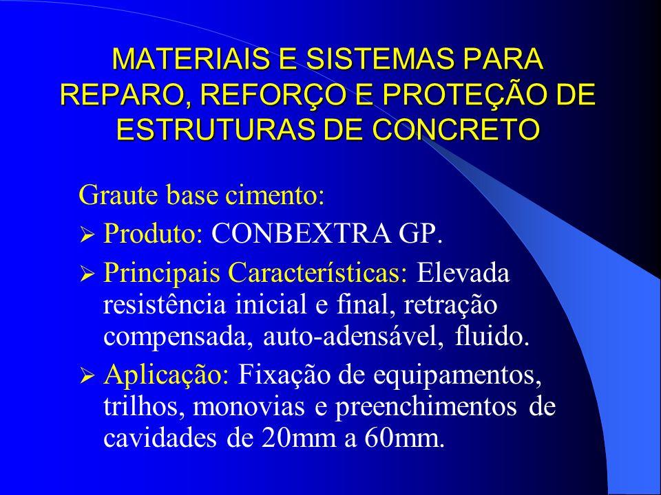 MATERIAIS E SISTEMAS PARA REPARO, REFORÇO E PROTEÇÃO DE ESTRUTURAS DE CONCRETO Graute base cimento: Produto: CONBEXTRA GP. Principais Características: