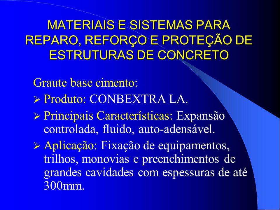MATERIAIS E SISTEMAS PARA REPARO, REFORÇO E PROTEÇÃO DE ESTRUTURAS DE CONCRETO Graute base cimento: Produto: CONBEXTRA LA. Principais Características:
