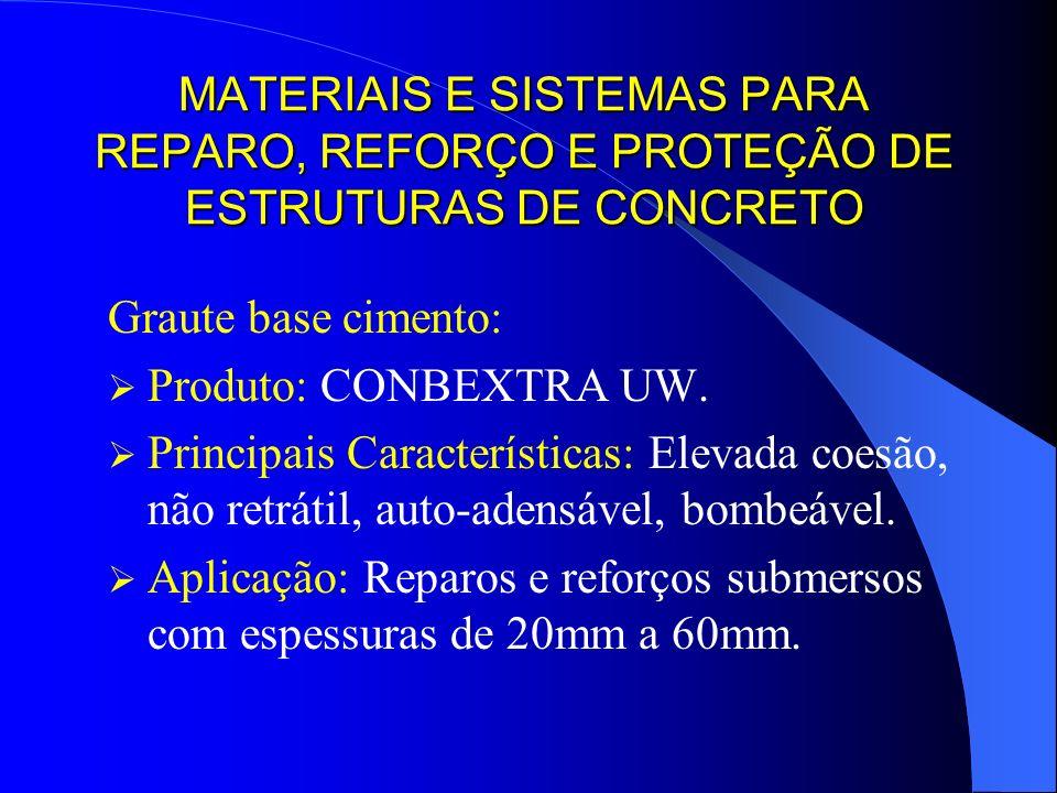 MATERIAIS E SISTEMAS PARA REPARO, REFORÇO E PROTEÇÃO DE ESTRUTURAS DE CONCRETO Graute base cimento: Produto: CONBEXTRA UW. Principais Características: