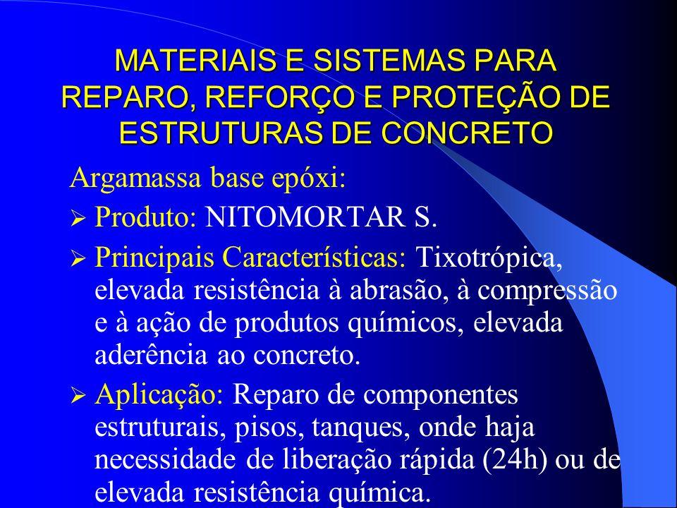 MATERIAIS E SISTEMAS PARA REPARO, REFORÇO E PROTEÇÃO DE ESTRUTURAS DE CONCRETO Argamassa base epóxi: Produto: NITOMORTAR S. Principais Características