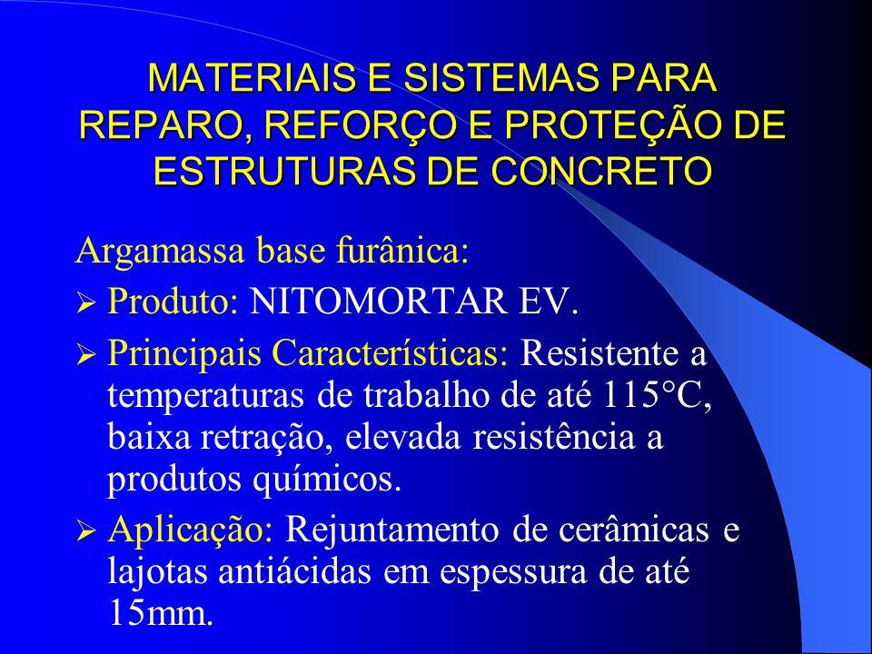 MATERIAIS E SISTEMAS PARA REPARO, REFORÇO E PROTEÇÃO DE ESTRUTURAS DE CONCRETO Argamassa base furânica: Produto: NITOMORTAR EV. Principais Característ