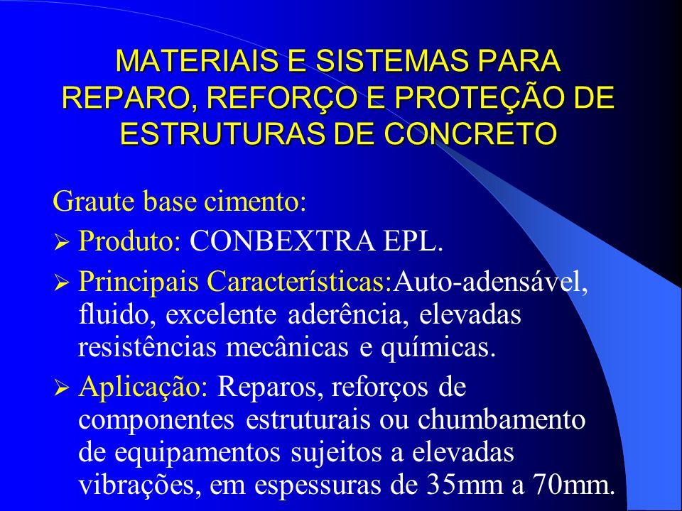 MATERIAIS E SISTEMAS PARA REPARO, REFORÇO E PROTEÇÃO DE ESTRUTURAS DE CONCRETO Graute base cimento: Produto: CONBEXTRA EPL. Principais Características