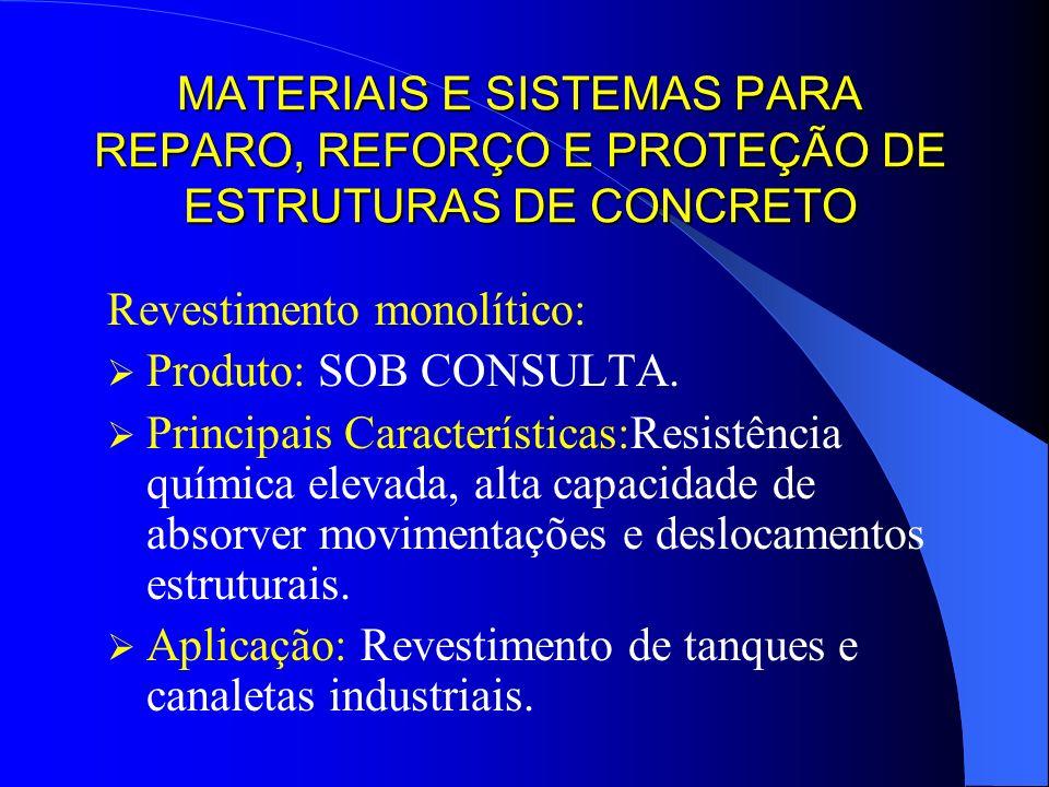 MATERIAIS E SISTEMAS PARA REPARO, REFORÇO E PROTEÇÃO DE ESTRUTURAS DE CONCRETO Revestimento monolítico: Produto: SOB CONSULTA. Principais Característi