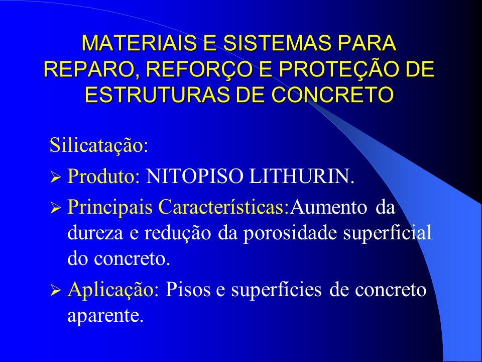MATERIAIS E SISTEMAS PARA REPARO, REFORÇO E PROTEÇÃO DE ESTRUTURAS DE CONCRETO Silicatação: Produto: NITOPISO LITHURIN. Principais Características:Aum