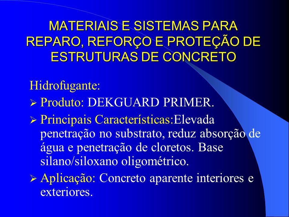 MATERIAIS E SISTEMAS PARA REPARO, REFORÇO E PROTEÇÃO DE ESTRUTURAS DE CONCRETO Hidrofugante: Produto: DEKGUARD PRIMER. Principais Características:Elev
