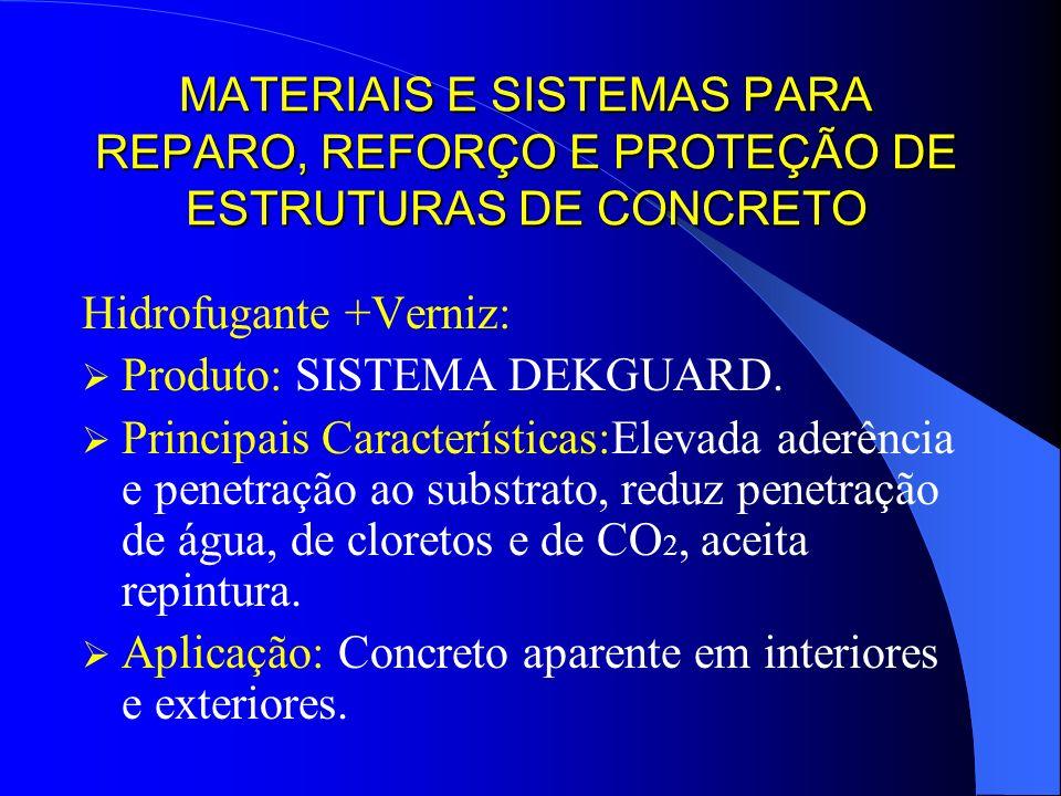 MATERIAIS E SISTEMAS PARA REPARO, REFORÇO E PROTEÇÃO DE ESTRUTURAS DE CONCRETO Hidrofugante +Verniz: Produto: SISTEMA DEKGUARD. Principais Característ