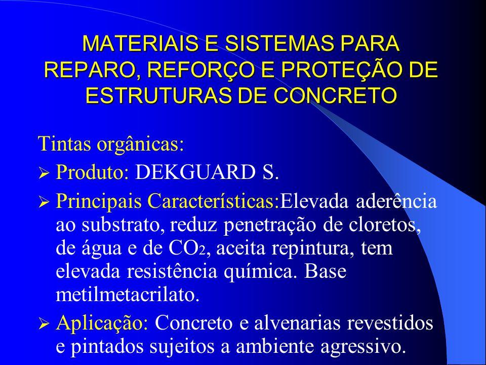 MATERIAIS E SISTEMAS PARA REPARO, REFORÇO E PROTEÇÃO DE ESTRUTURAS DE CONCRETO Tintas orgânicas: Produto: DEKGUARD S. Principais Características:Eleva