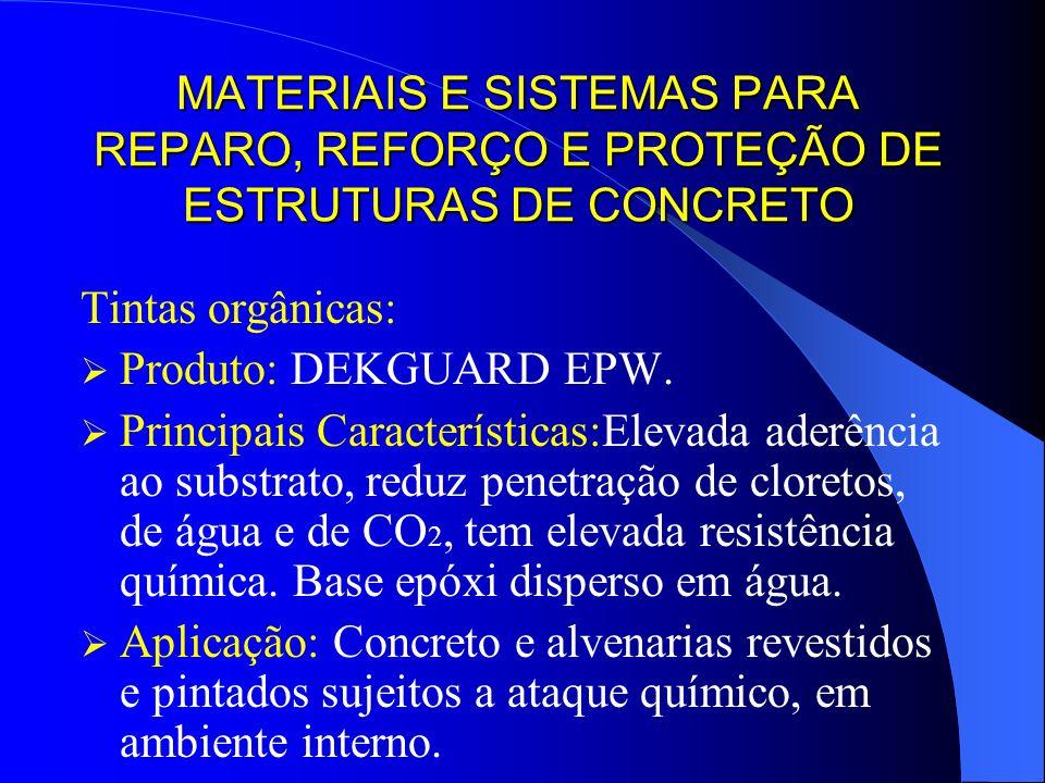 MATERIAIS E SISTEMAS PARA REPARO, REFORÇO E PROTEÇÃO DE ESTRUTURAS DE CONCRETO Tintas orgânicas: Produto: DEKGUARD EPW. Principais Características:Ele