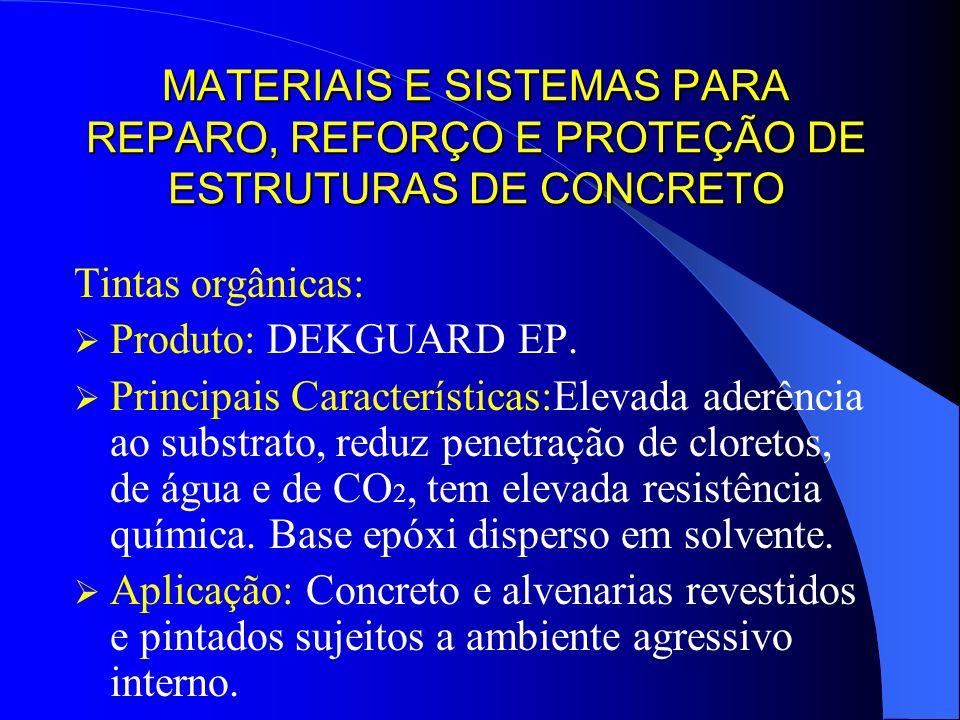 MATERIAIS E SISTEMAS PARA REPARO, REFORÇO E PROTEÇÃO DE ESTRUTURAS DE CONCRETO Tintas orgânicas: Produto: DEKGUARD EP. Principais Características:Elev