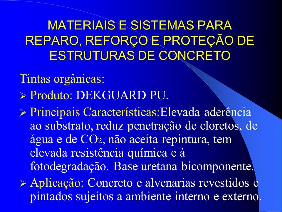 MATERIAIS E SISTEMAS PARA REPARO, REFORÇO E PROTEÇÃO DE ESTRUTURAS DE CONCRETO Tintas orgânicas: Produto: DEKGUARD PU. Principais Características:Elev