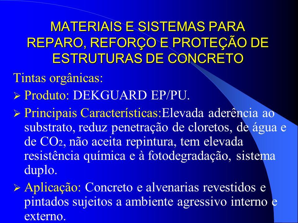 MATERIAIS E SISTEMAS PARA REPARO, REFORÇO E PROTEÇÃO DE ESTRUTURAS DE CONCRETO Tintas orgânicas: Produto: DEKGUARD EP/PU. Principais Características:E
