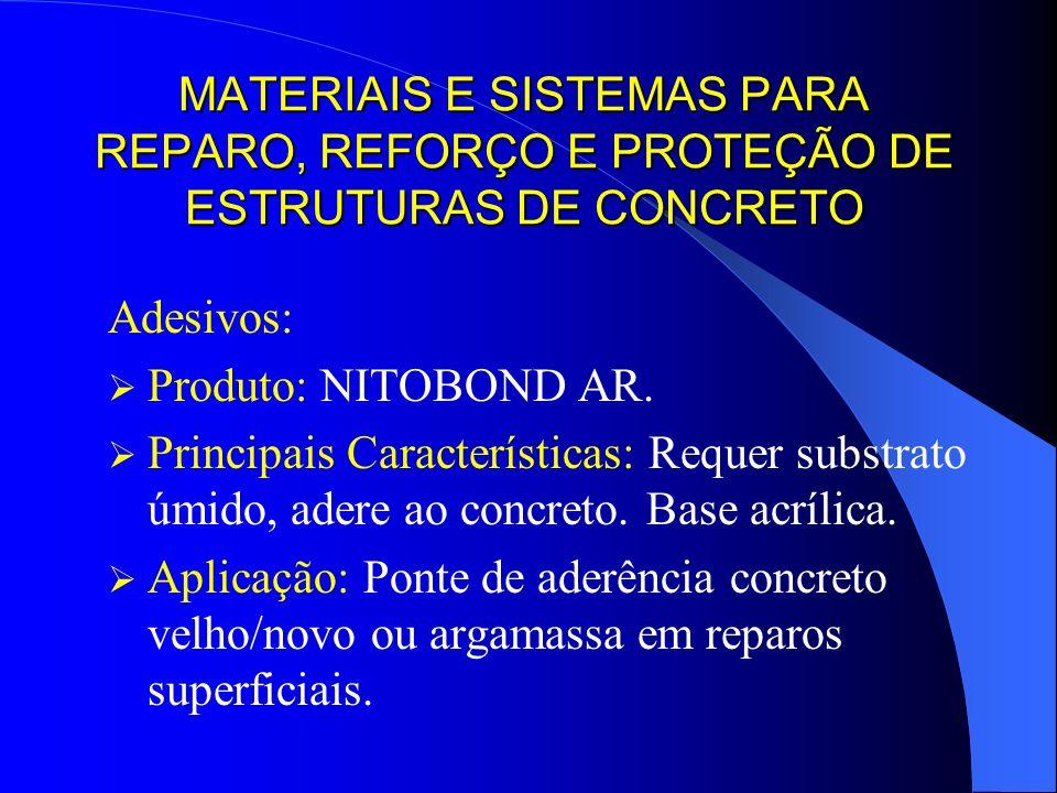 MATERIAIS E SISTEMAS PARA REPARO, REFORÇO E PROTEÇÃO DE ESTRUTURAS DE CONCRETO Adesivos: Produto: NITOBOND AR. Principais Características: Requer subs