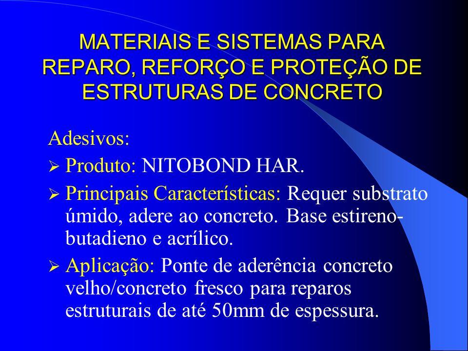 MATERIAIS E SISTEMAS PARA REPARO, REFORÇO E PROTEÇÃO DE ESTRUTURAS DE CONCRETO Adesivos: Produto: NITOBOND HAR. Principais Características: Requer sub