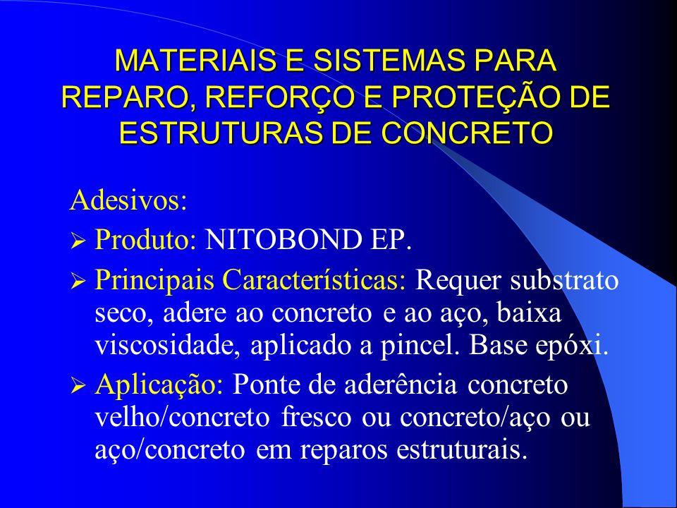 MATERIAIS E SISTEMAS PARA REPARO, REFORÇO E PROTEÇÃO DE ESTRUTURAS DE CONCRETO Adesivos: Produto: NITOBOND EP. Principais Características: Requer subs