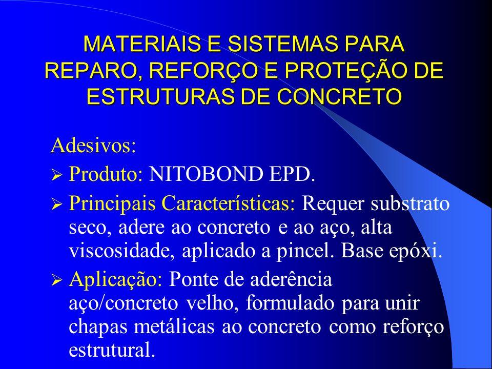 MATERIAIS E SISTEMAS PARA REPARO, REFORÇO E PROTEÇÃO DE ESTRUTURAS DE CONCRETO Adesivos: Produto: NITOBOND EPD. Principais Características: Requer sub
