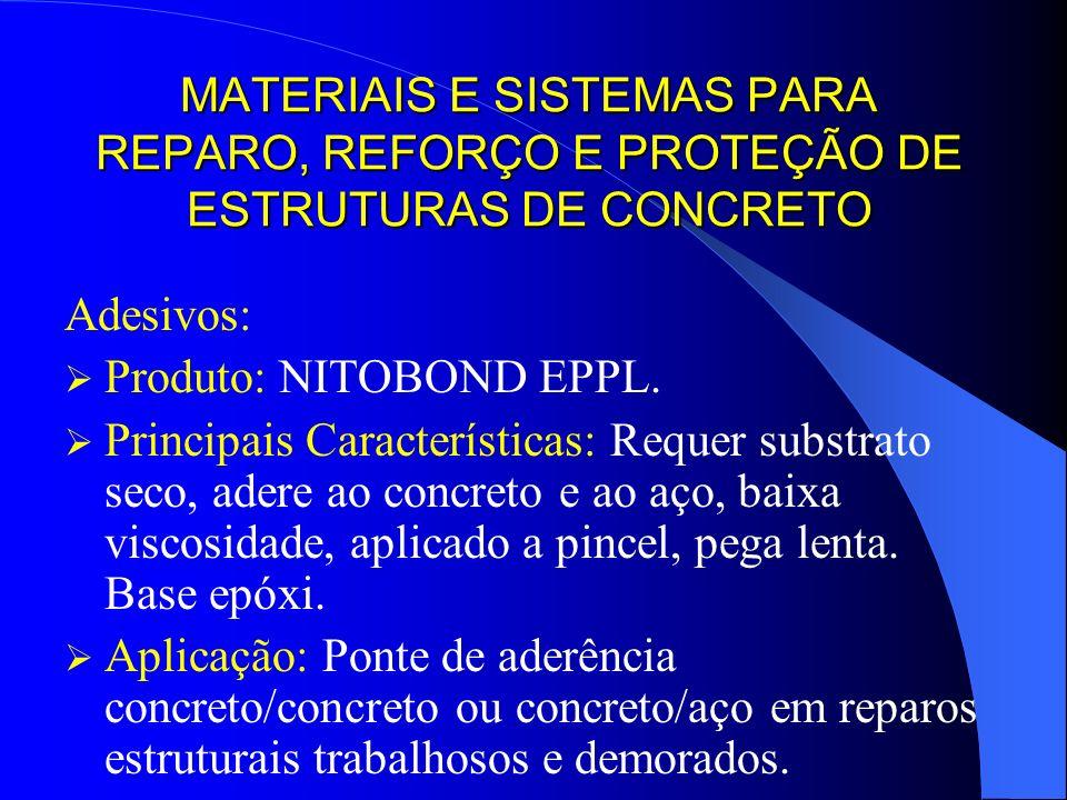 MATERIAIS E SISTEMAS PARA REPARO, REFORÇO E PROTEÇÃO DE ESTRUTURAS DE CONCRETO Adesivos: Produto: NITOBOND EPPL. Principais Características: Requer su