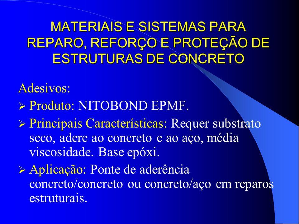 MATERIAIS E SISTEMAS PARA REPARO, REFORÇO E PROTEÇÃO DE ESTRUTURAS DE CONCRETO Adesivos: Produto: NITOBOND EPMF. Principais Características: Requer su