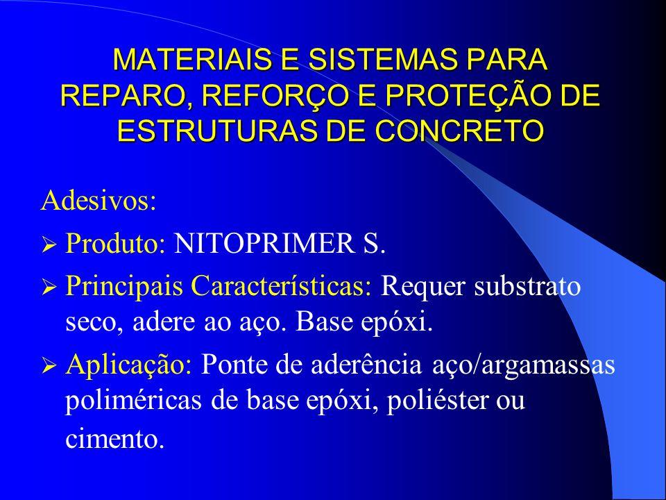 MATERIAIS E SISTEMAS PARA REPARO, REFORÇO E PROTEÇÃO DE ESTRUTURAS DE CONCRETO Adesivos: Produto: NITOPRIMER S. Principais Características: Requer sub
