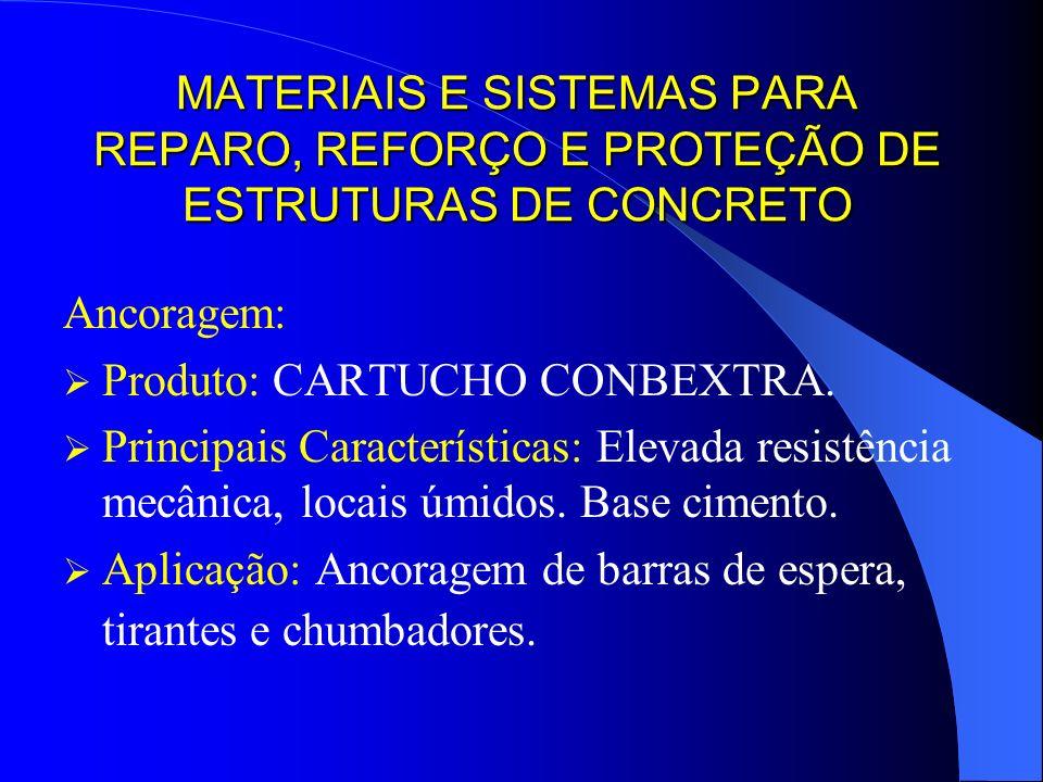 MATERIAIS E SISTEMAS PARA REPARO, REFORÇO E PROTEÇÃO DE ESTRUTURAS DE CONCRETO Ancoragem: Produto: CARTUCHO CONBEXTRA. Principais Características: Ele
