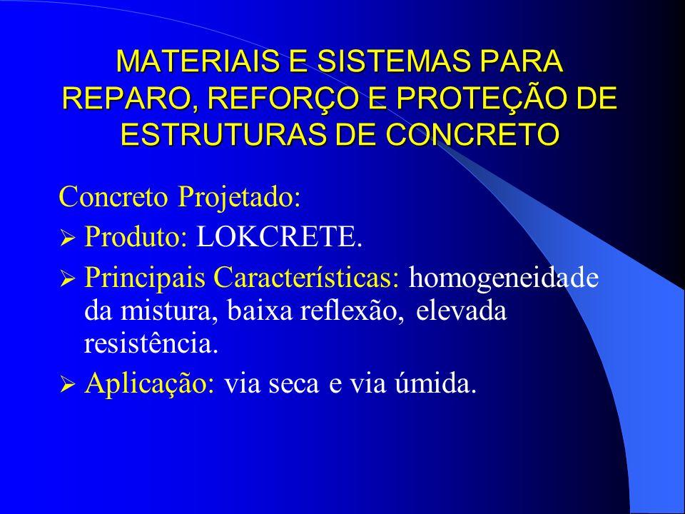 MATERIAIS E SISTEMAS PARA REPARO, REFORÇO E PROTEÇÃO DE ESTRUTURAS DE CONCRETO Concreto Projetado: Produto: LOKCRETE. Principais Características: homo