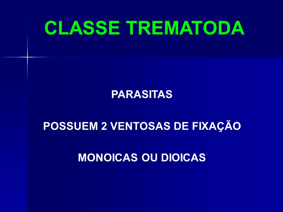 CLASSE TREMATODA PARASITAS POSSUEM 2 VENTOSAS DE FIXAÇÃO MONOICAS OU DIOICAS
