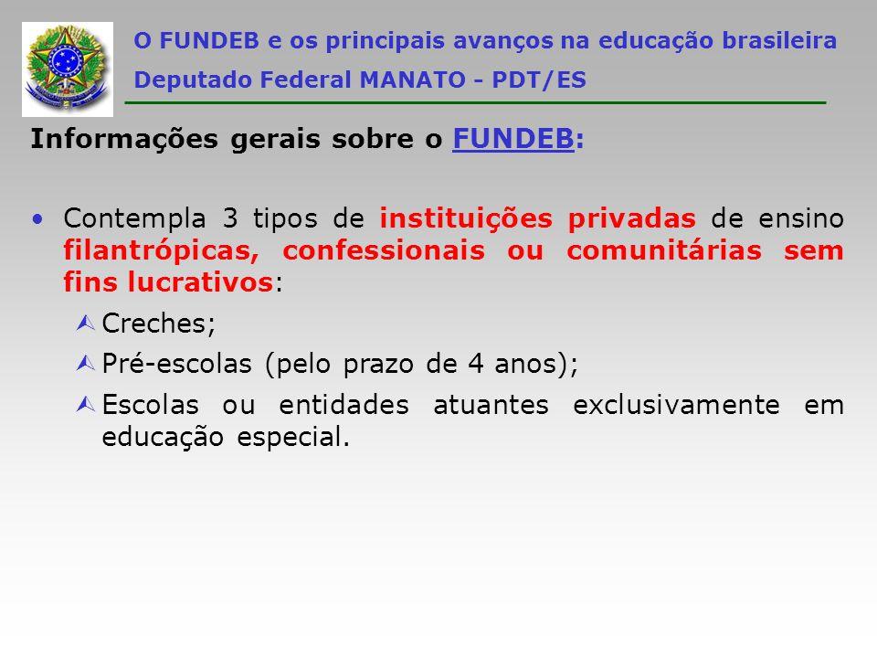 O FUNDEB e os principais avanços na educação brasileira Deputado Federal MANATO - PDT/ES Informações gerais sobre o FUNDEB: Contempla 3 tipos de insti