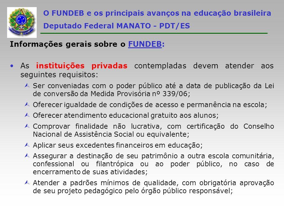 O FUNDEB e os principais avanços na educação brasileira Deputado Federal MANATO - PDT/ES Informações gerais sobre o FUNDEB: As instituições privadas c