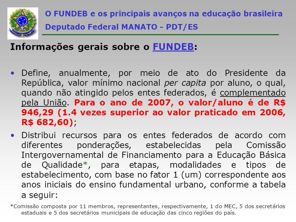 O FUNDEB e os principais avanços na educação brasileira Deputado Federal MANATO - PDT/ES Informações gerais sobre o FUNDEB: Define, anualmente, por me