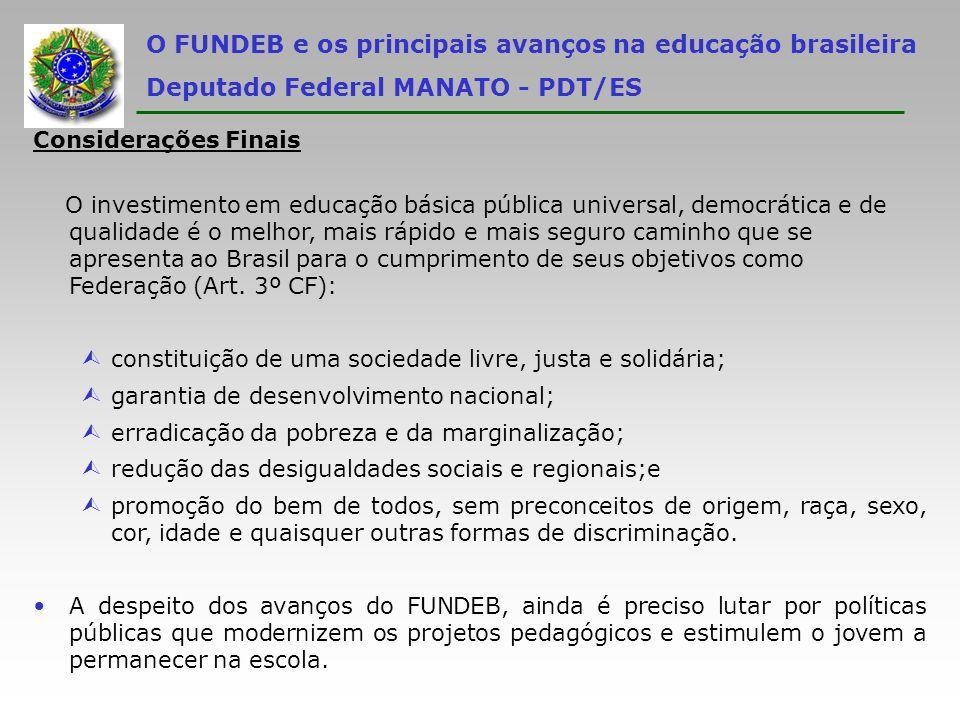 O FUNDEB e os principais avanços na educação brasileira Deputado Federal MANATO - PDT/ES Considerações Finais O investimento em educação básica públic