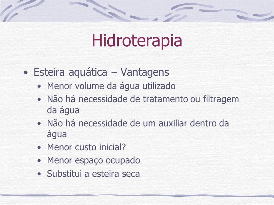 Esteira aquática – Vantagens Menor volume da água utilizado Não há necessidade de tratamento ou filtragem da água Não há necessidade de um auxiliar dentro da água Menor custo inicial.
