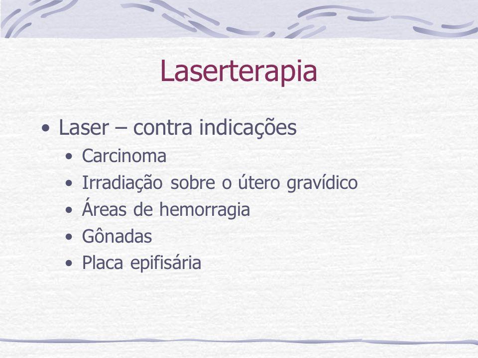 Laserterapia Laser – contra indicações Carcinoma Irradiação sobre o útero gravídico Áreas de hemorragia Gônadas Placa epifisária