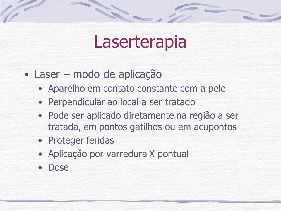 Laserterapia Laser – modo de aplicação Aparelho em contato constante com a pele Perpendicular ao local a ser tratado Pode ser aplicado diretamente na região a ser tratada, em pontos gatilhos ou em acupontos Proteger feridas Aplicação por varredura X pontual Dose