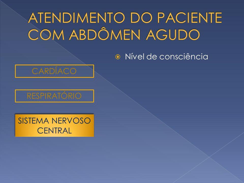Nível de consciência CARDÍACO RESPIRATÓRIO SISTEMA NERVOSO CENTRAL SISTEMA NERVOSO CENTRAL