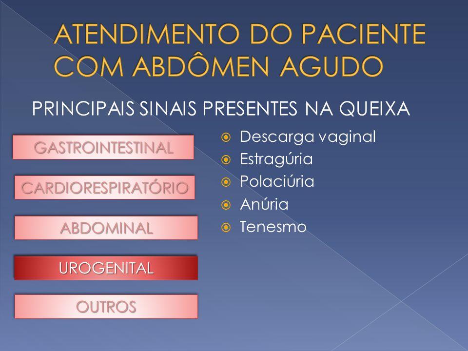 PRINCIPAIS SINAIS PRESENTES NA QUEIXA GASTROINTESTINALGASTROINTESTINAL CARDIORESPIRATÓRIOCARDIORESPIRATÓRIO ABDOMINALABDOMINAL OUTROSOUTROS Descarga v