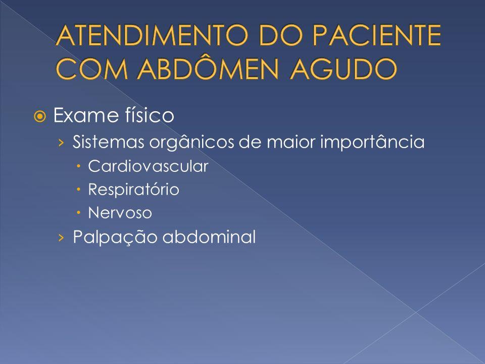 Exame físico Sistemas orgânicos de maior importância Cardiovascular Respiratório Nervoso Palpação abdominal