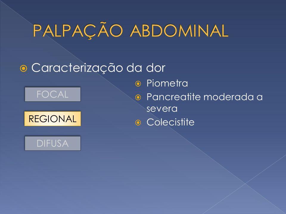 Caracterização da dor FOCAL DIFUSA REGIONAL Piometra Pancreatite moderada a severa Colecistite