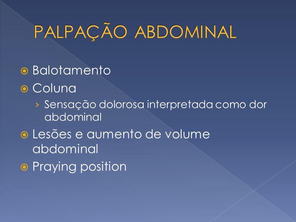 Balotamento Coluna Sensação dolorosa interpretada como dor abdominal Lesões e aumento de volume abdominal Praying position