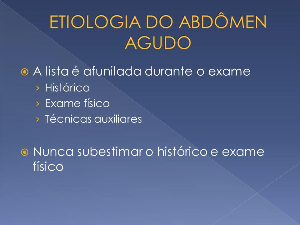 A lista é afunilada durante o exame Histórico Exame físico Técnicas auxiliares Nunca subestimar o histórico e exame físico