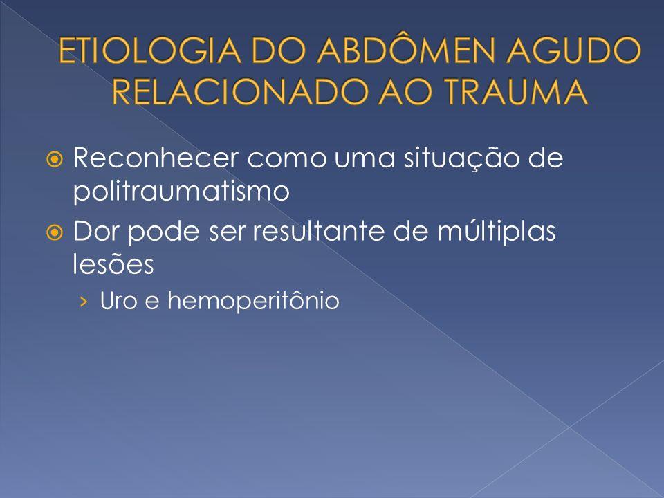 Reconhecer como uma situação de politraumatismo Dor pode ser resultante de múltiplas lesões Uro e hemoperitônio