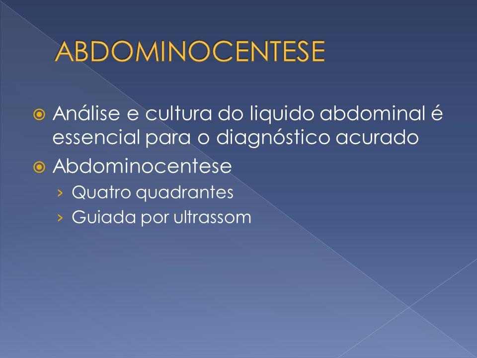 Análise e cultura do liquido abdominal é essencial para o diagnóstico acurado Abdominocentese Quatro quadrantes Guiada por ultrassom