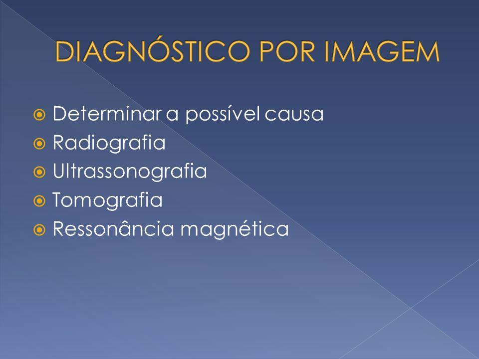 Determinar a possível causa Radiografia Ultrassonografia Tomografia Ressonância magnética