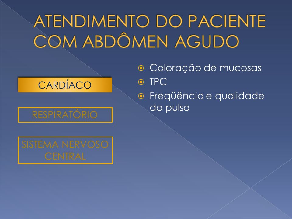 Coloração de mucosas TPC Freqüência e qualidade do pulso RESPIRATÓRIO SISTEMA NERVOSO CENTRAL CARDÍACO